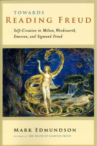Towards Reading Freud: Self-creation in Milton, Wordsworth, Emerson, and Sigmund Freud (Paperback)