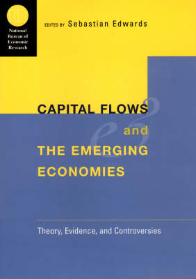 Capital Flows and the Emerging Economies: Theory, Evidence and Controversies - National Bureau of Economic Research Conference Report (Hardback)