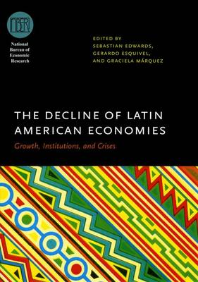 The Decline of Latin American Economies: Growth, Institutions, and Crises - National Bureau of Economic Research Conference Report (Hardback)
