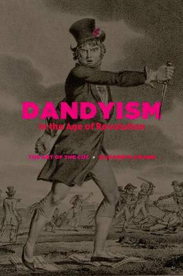 Dandyism in the Age of Revolution: The Art of the Cut (Hardback)