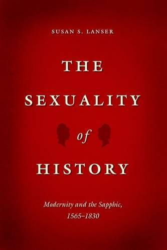 The Sexuality of History: Modernity and the Sapphic, 1565-1830 (Hardback)