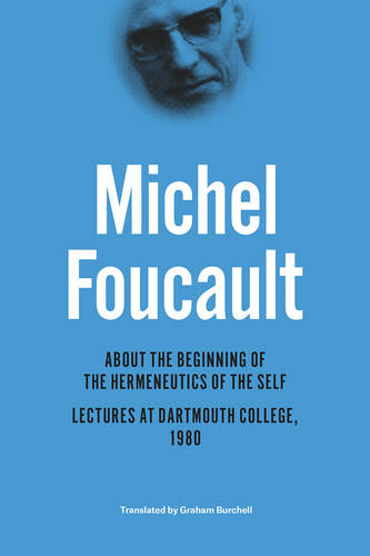 About the Beginning of the Hermeneutics of the Self: Lectures at Dartmouth College, 1980 (Hardback)