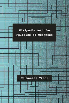 Wikipedia and the Politics of Openness (Hardback)