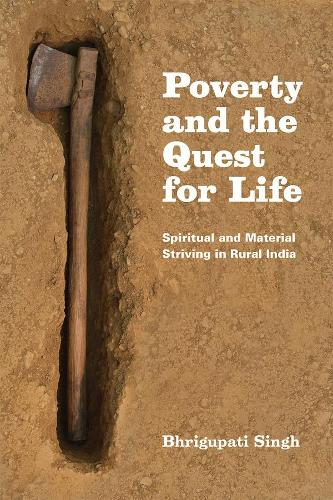Poverty and the Quest for Life: Spiritual and Material Striving in Rural India (Hardback)