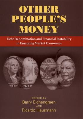 Other People's Money: Debt Denomination and Financial Instability in Emerging Market Economies (Hardback)