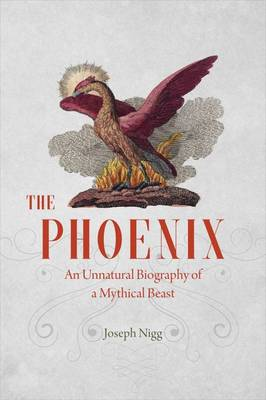 The Phoenix: An Unnatural Biography of a Mythical Beast (Hardback)