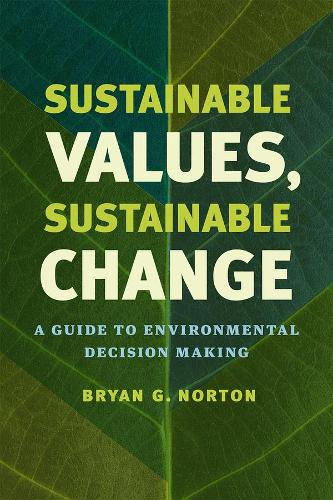 Sustainable Values, Sustainable Change: A Guide to Environmental Decision Making (Hardback)