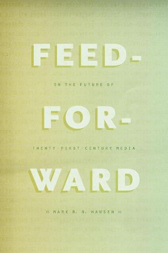 Feed-Forward: On the Future of Twenty-First-Century Media (Hardback)