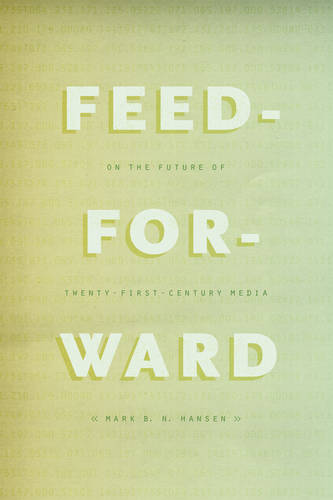Feed-Forward: On the Future of Twenty-First-Century Media (Paperback)