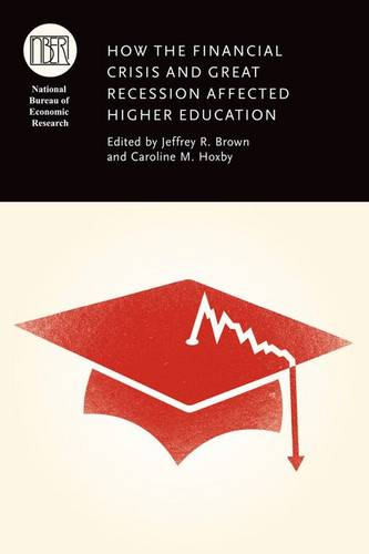 How the Financial Crisis and Great Recession Affected Higher Education - National Bureau of Economic Research Conference Report (Hardback)
