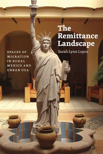 The Remittance Landscape: Spaces of Migration in Rural Mexico and Urban USA (Paperback)