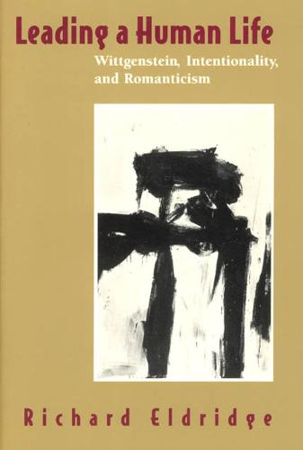 Leading a Human Life: Wittgenstein, Intentionality and Romanticism (Hardback)