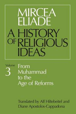 A History of Religious Ideas: From Muhammad to the Age of Reforms v. 3 (Paperback)