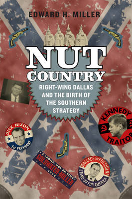 Nut Country: Right-Wing Dallas and the Birth of the Southern Strategy (Hardback)