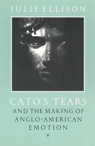Cato's Tears and the Making of Anglo-American Emotion (Hardback)