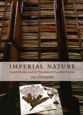 Imperial Nature: Joseph Hooker and the Practices of Victorian Science (Hardback)