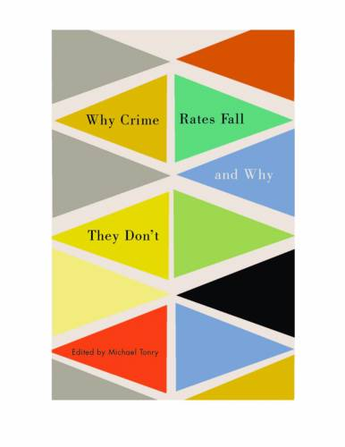 Crime and Justice: Volume 43: Why Crime Rates Fall and Why They Don't - Crime and Justice: A Review of Research (Hardback)