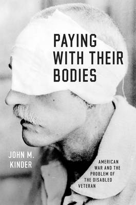 Paying with Their Bodies: American War and the Problem of the Disabled Veteran (Hardback)