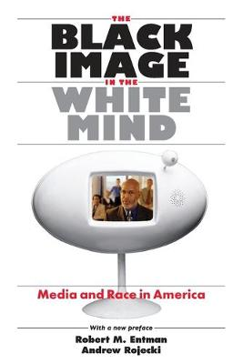 The Black Image in the White Mind: Media and Race in America - Studies in Communication, Media & Public Opinion (Paperback)