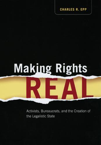 Making Rights Real: Activists, Bureaucrats, and the Creation of the Legalistic State - Chicago Series in Law and Society (Paperback)