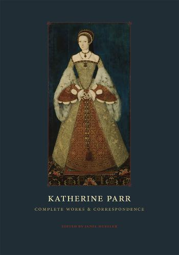 Katherine Parr: Complete Works and Correspondence (Paperback)
