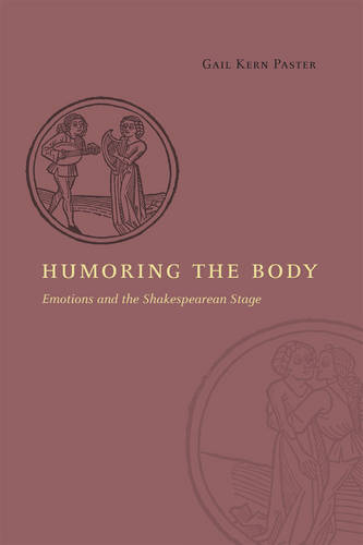 Humoring the Body: Emotions and the Shakespearean Stage (Paperback)