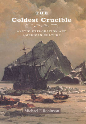 The Coldest Crucible: Arctic Exploration and American Culture (Paperback)