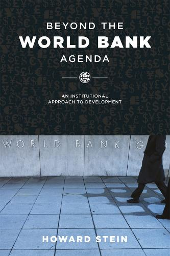 Beyond the World Bank Agenda: An Institutional Approach to Development (Paperback)