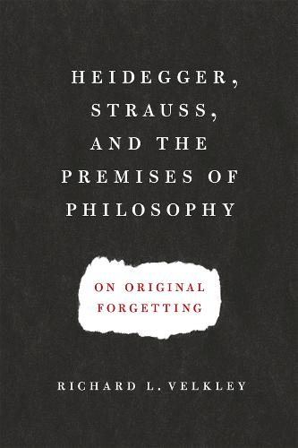Heidegger, Strauss, and the Premises of Philosophy: On Original Forgetting (Paperback)