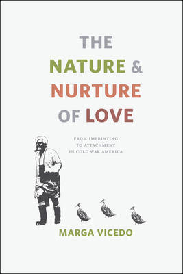 The Nature and Nurture of Love: From Imprinting to Attachment in Cold War America (Paperback)