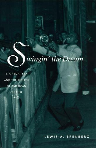 Swingin' the Dream: Big Band Jazz and the Rebirth of American Culture (Hardback)