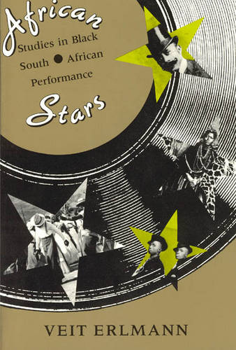 African Stars: Studies in Black South African Performance - Chicago Studies in Ethnomusicology (Paperback)