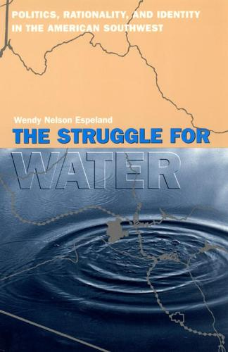 The Struggle for Water: Politics, Rationality and Identity in the American Southwest - Language & Legal Discourse S. (Hardback)