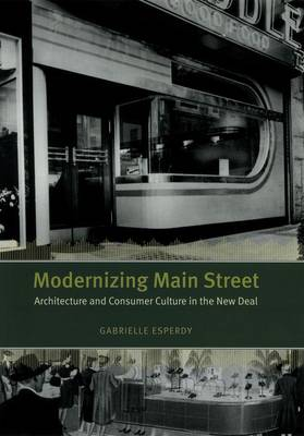 Modernizing Main Street: Architecture and Consumer Culture in the New Deal - Center Books on American Places (Hardback)