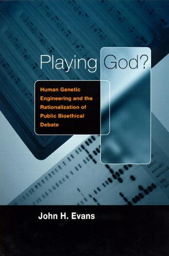 Playing God!: Human Genetic Engineering and the Rationalization of Public Bioethical Debate 1959-1995 (Paperback)