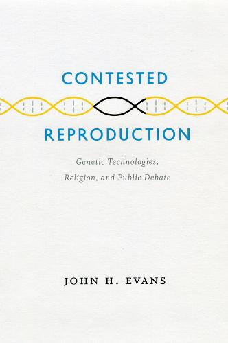 Contested Reproduction: Genetic Technologies, Religion, and Public Debate (Hardback)