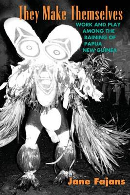 They Make Themselves: Work and Play Among the Baining of Papua New Guinea (Paperback)