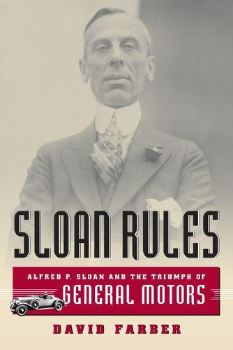 Sloan Rules: Alfred P.Sloan and the Triumph of General Motors (Paperback)