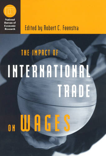 The Impact of International Trade on Wages - National Bureau of Economic Research Conference Report (Hardback)