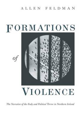 Formations of Violence: Narrative of the Body and Political Terror in Northern Ireland (Paperback)