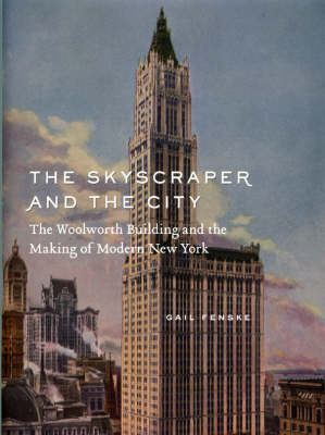 The Skyscraper and the City: The Woolworth Building and the Making of Modern New York (Hardback)