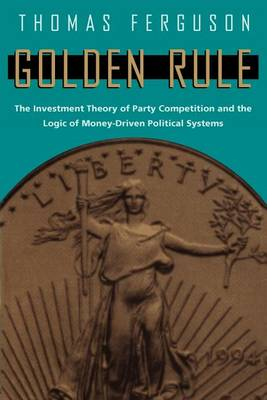 Golden Rule: Investment Theory of Party Competition and the Logic of Money-driven Political Systems (Paperback)