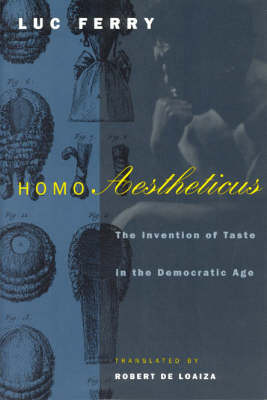 Homo Aestheticus: The Invention of Taste in the Democratic Age (Hardback)
