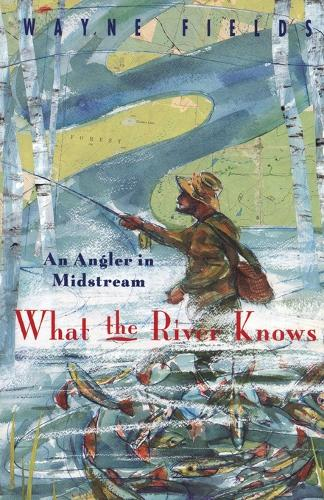 What the River Knows: An Angler in Midstream (Paperback)