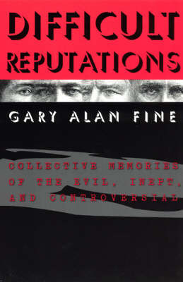 Difficult Reputations: Collective Memories of the Evil, Inept and Controversial (Paperback)