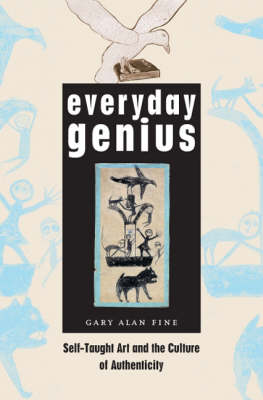 Everyday Genius: Self-Taught Art and the Culture of Authenticity (Hardback)