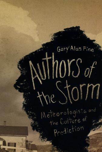 Authors of the Storm: Meteorologists and the Culture of Prediction (Paperback)