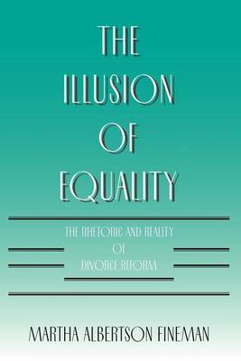 The Illusion of Equality: Rhetoric and Reality of Divorce Reform (Paperback)