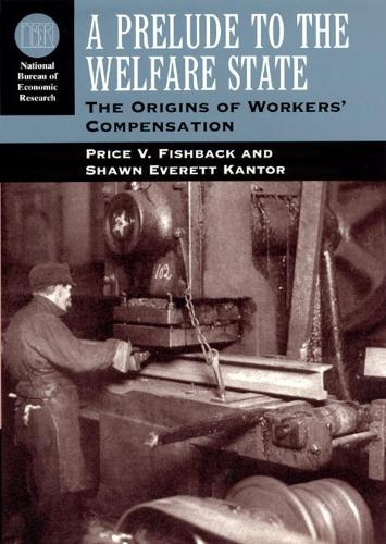 A Prelude to the Welfare State: The Origins of Workers' Compensation - National Bureau of Economic Research - Long Term Factors in Economic Development (Paperback)