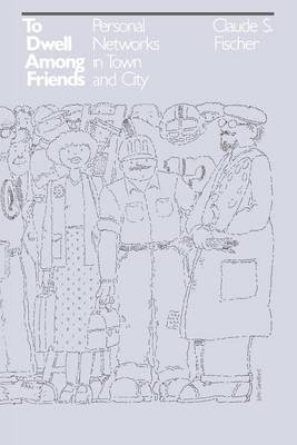 To Dwell Among Friends: Personal Networks in Town and City (Paperback)